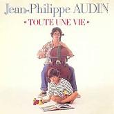 Jean-Philippe Audin  /  Toute Une Vie