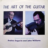 ANDRES SEGOVIA AND JOHN WILLIAMS / THE ART OF THE GUITAR