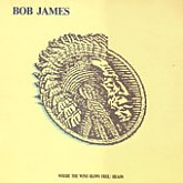 Bob James / Where The Wind Blows Free-Heads