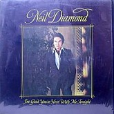 NEIL DIAMOND / I'M GLAD YOU'RE HERE WITH ME TONIGHT