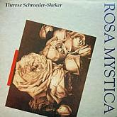Rosa Mystica /  Therese Schroeder-Sheker