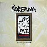 코리아나 (Koreana)  / Living For Love