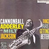 Cannonball Adderley , Milt Jackson / Things Are Getting Better